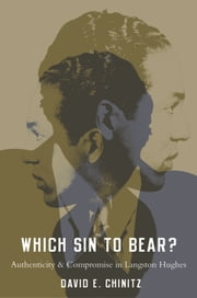 Which Sin to Bear? - Authenticity and Compromise in Langston Hughes ebook by David E. Chinitz