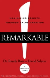 Remarkable! - Maximizing Results through Value Creation ebook by Dr. Randy Ross,David Salyers