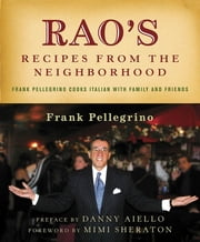 Rao's Recipes from the Neighborhood - Frank Pelligrino Cooks Italian with Family and Friends ebook by Frank Pellegrino