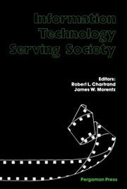 Information Technology Serving Society ebook by Chartrand, Robert Lee