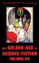 The Golden Age of Science Fiction - Volume VII ebook by Bryce Walton, Charles Shafhauser, Evelyn Smith,...