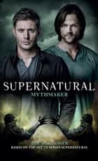 Supernatural - Mythmaker ebook by