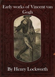 Early works of Vincent van Gogh ebook by Henry Lockworth,Eliza Chairwood,Bradley Smith