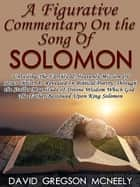A Figurative Commentary On the Song Of Solomon ebook by David Gregson McNeely