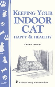 Keeping Your Indoor Cat Happy & Healthy ebook by Arden Moore