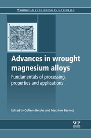 Advances in Wrought Magnesium Alloys - Fundamentals of Processing, Properties and Applications ebook by Colleen Bettles,Matthew Barnett