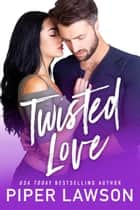 Twisted Love ebook by Piper Lawson