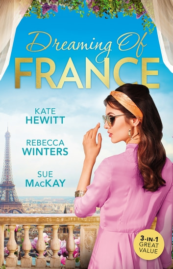 Dreaming Of France/The Husband She Never Knew/Taming The French Tycoon/Reunited...In Paris! 電子書 by Kate Hewitt,Sue Mackay,Rebecca Winters