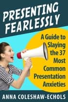 Presenting Fearlessly! ebook by Anna Coleshaw-Echols