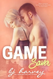 Game Saver - Game, #3 ebook by BJ Harvey
