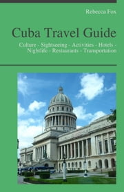 Cuba Travel Guide - Culture - Sightseeing - Activities - Hotels - Nightlife - Restaurants - Transportation ebook by Rebecca Fox