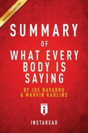 Summary of What Every BODY is Saying - by Joe Navarro and Marvin Karlins | Includes Analysis ebook by Instaread Summaries