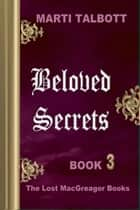 Beloved Secrets. Book 3 ebook by Marti Talbott