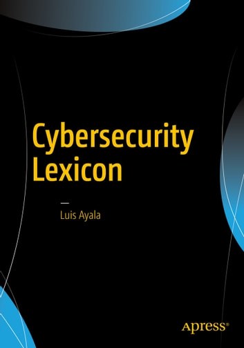 Cybersecurity Lexicon ebook by Luis Ayala