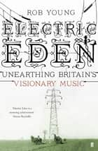 Electric Eden - Unearthing Britain's Visionary Music ebook by Rob Young