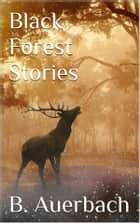 Black Forest Stories ebook by Berthold Auerbach