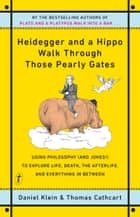 Heidegger and a Hippo Walk Through Those Pearly Gates - Using Philosophy (and Jokes!) to Explore Life, Death, the Afterlife, and Everything in Between ebook by Thomas Cathcart, Daniel Klein