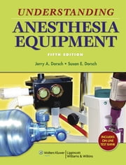 Understanding Anesthesia Equipment ebook by Jerry A. Dorsch