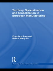 Territory, specialization and globalization in European Manufacturing ebook by Helena Marques,Francisco Puig
