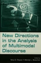 New Directions in the Analysis of Multimodal Discourse ebook by Terry  D. Royce,Wendy Bowcher