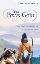 The Bear Girl ebook by J. Kathleen Cheney