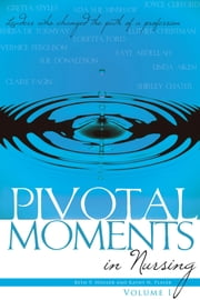 Pivotal Moments in Nursing: Leaders Who Changed the Path of a Profession, Volume I ebook by Beth P. Houser,Kathy N. Player