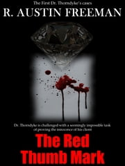 The Red Thumb Mark ebook by R. Austin Freeman