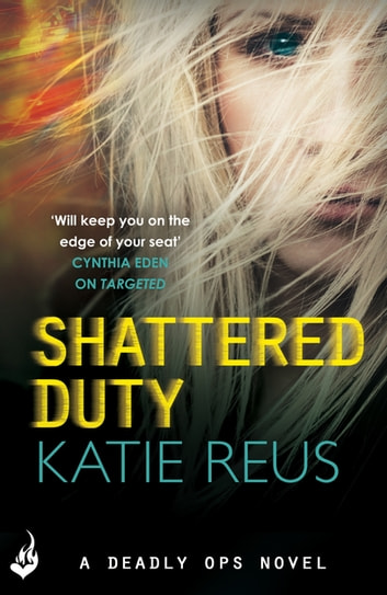 Shattered Duty: Deadly Ops Book 3 (A series of thrilling, edge-of-your-seat suspense) ebook by Katie Reus