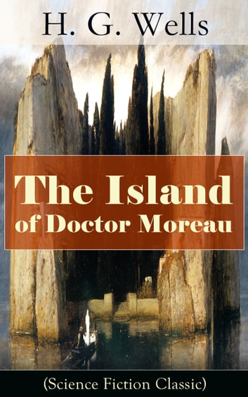 The Island of Doctor Moreau (Science Fiction Classic) eBook by H. G. Wells
