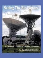 Seeing the Big Picture ebook by Dr Alastair T. Ferrie