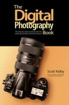 The Digital Photography Book - The step-by-step secrets for how to make your photos look like the pros'! ebook by Scott Kelby