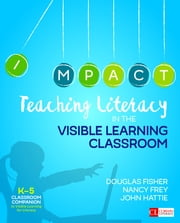 Teaching Literacy in the Visible Learning Classroom, Grades K-5 ebook by John Hattie, Douglas Fisher, Dr. Nancy Frey