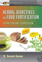 Herbal Bioactives and Food Fortification: Extraction and Formulation ebook by Kumar, D. Suresh