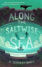 Along the Saltwise Sea ebook by A. Deborah Baker