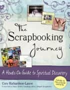 The Scrapbooking Journey: A Hands-On Guide to Spiritual Discovery ebook by Cory Richardson-Lauve