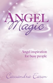Angel Magic - Angel Inspiration for Busy People ebook by Cassandra Eason