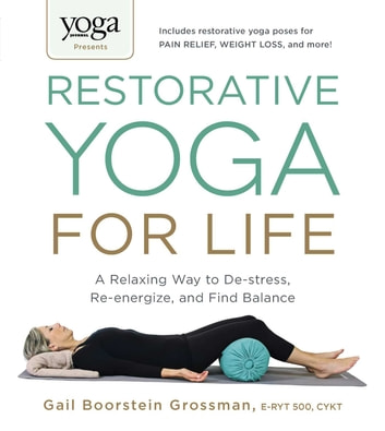 Yoga Journal Presents Restorative For Life