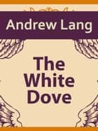 The White Dove ebook by Andrew Lang