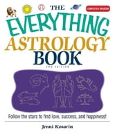 Everything Astrology Book: Follow the Stars to Find Love, Success, And Happiness! ebook by Jenni Kosarin