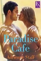 Paradise Cafe ebook by Adrienne Staff