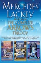 The Complete Arrows Trilogy ebook by Mercedes Lackey