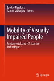 Mobility of Visually Impaired People - Fundamentals and ICT Assistive Technologies ebook by Edwige Pissaloux, Ramiro Velazquez