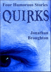 Quirks: Four Humorous Stories ebook by Jonathan Broughton