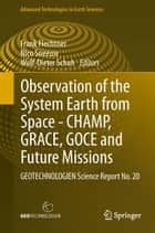 Observation of the System Earth from Space - CHAMP, GRACE, GOCE and future missions ebook by Frank Flechtner,Nico Sneeuw,Wolf-Dieter Schuh