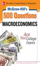 McGraw-Hill's 500 Macroeconomics Questions: Ace Your College Exams ebook by Melanie Fox,Eric R. Dodge