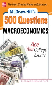 McGraw-Hill's 500 Macroeconomics Questions: Ace Your College Exams - 3 Reading Tests + 3 Writing Tests + 3 Mathematics Tests ebook by Melanie Fox,Eric R. Dodge