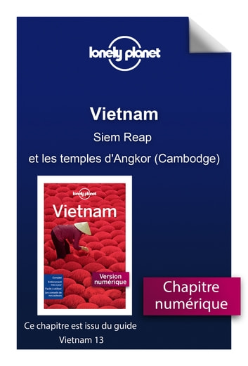 Vietnam - Siem Reap et les temples d'Angkor (Cambodge) ebook by LONELY PLANET FR