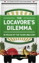 The Locavore's Dilemma - In Praise of the 10,000-mile Diet ebook by Pierre Desrochers, Hiroko Shimizu