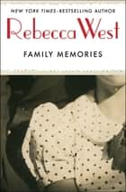 Family Memories - An Autobiographical Journey ebook by Rebecca West