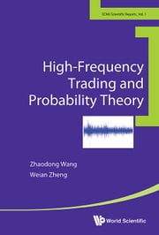 High-Frequency Trading and Probability Theory ebook by Zhaodong Wang,Weian Zheng